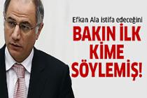 Efgan Ala'nın istifası öncesi sır görüşme!