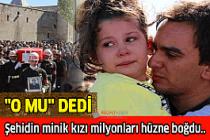 Şehidin minik kızı milyonları hüzne boğdu..'Baban Türk bayrağının içinde'