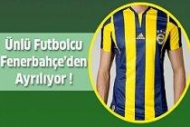 Ünlü Futbolcu Fenerbahçe'den Ayrılıyor !