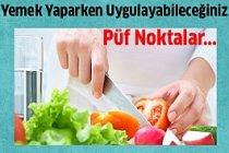 Yemek Yaparken Uygulayabileceğiniz Bazı Püf Noktalar...