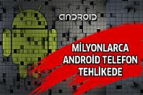 Android telefonlar tehlikede