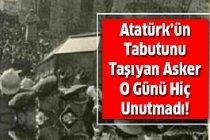 Atatürk'ün tabutunu taşıyan asker o günü tekrar anlattı!
