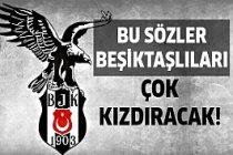 Beşiktaşlılar çok kızacak!