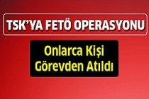 TSK'ya FETÖ operasyonu! Binlerce kişi görevden uzaklaştırıldı