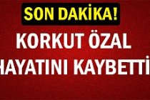 Turgut Özal'ın Kardeşi Korkut Özal Hayatını Kaybetti!
