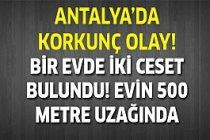 Antalya'da korkunç olay! Bir evde iki ceset...