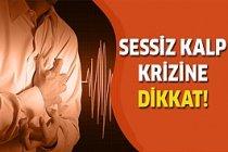 Dikkat! Sessiz kalp krizi