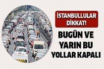 İstanbullular dikkat! 2 gün bu yollar kapalı...