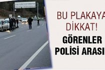 Bu Plakaya Dikkat ! Görür Görmez Polisi Arayın...