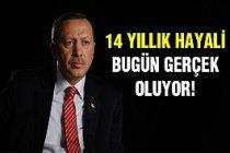 Cumhurbaşkanı Erdoğan'ın 14 Yıllık Hayali Gerçek Oluyor!