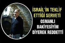 İsrail'in teklif ettiği serveti reddetti...