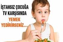 İştahsız çocuklara televizyon karşısında yemek yedirmeyin