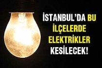 İstanbul'da elektrik kesintisi yaşanacak!