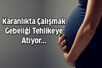 Karanlıkta Çalışıyorsanız Hamileliğiniz Tehlikede !