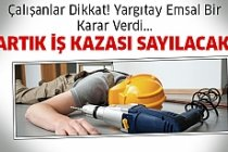 Çalışanlar Dikkat! Artık İş Kazası Sayılacak...