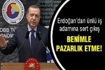 Erdoğan İş adamına Sert Çıktı: Benimle Pazarlık Etme!