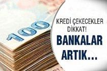 Kredi çekecekler dikkat! Bankalar artık...