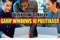 Microsoft'tan Büyük Tepki Çekecek Garip Windows 10 Politikası!