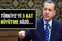 Tayyip Erdoğan:Türkiye'yi 3 Kat Daha Fazla...