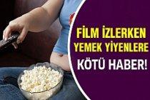Film izlerken yemek yiyorsanız...