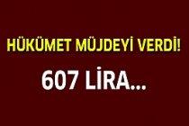Hükümet müjdeyi verdi! 607 lira...