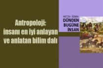 Antropoloji: insanı en iyi anlayan ve anlatan bilim dalı