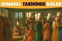 Osmanlı Tarihinde İlkler