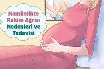Hamilelikte Rahim Ağrısı Nedenleri ve Tedavisi