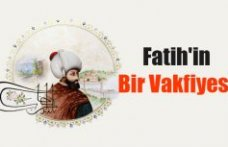 Fatih Sultan Mehmet'in Bir Vakfiyesi