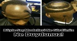 Böyle Saç Modelleri ne Gördünüz Ne Duydunuz