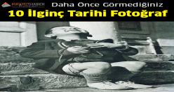 Görmediğiniz 10 İlginç Tarihi Fotoğraf