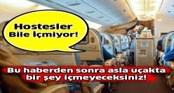 Hostesler neden uçakta bir şey içmez
