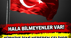 Türkiye ismi nereden geliyor