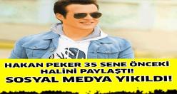 Hakan Peker 35 Sene Önceki Halini Paylaştı ! Sosyal Medya Yıkıldı...