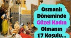 İşte Osmanlı'da güzel kadın olmanın koşulu..