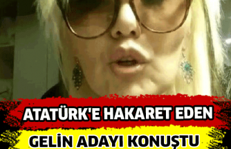 Atatürk'e hakaret eden gelin adayı konuştu