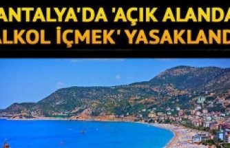 Antalya'da 'açık alanda alkol yasaklandı