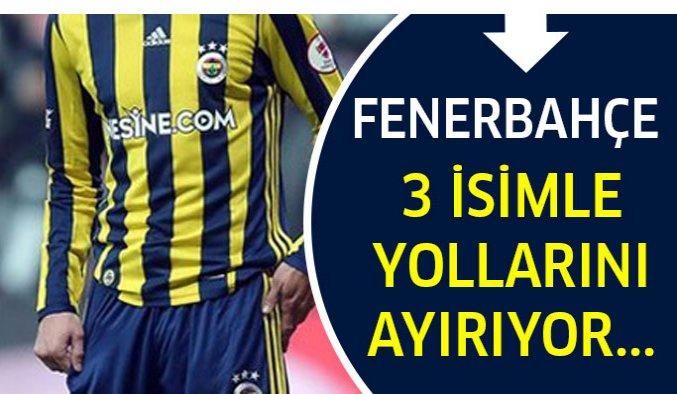 Fenerbahçe 3 isimle yollarını ayırıyor!