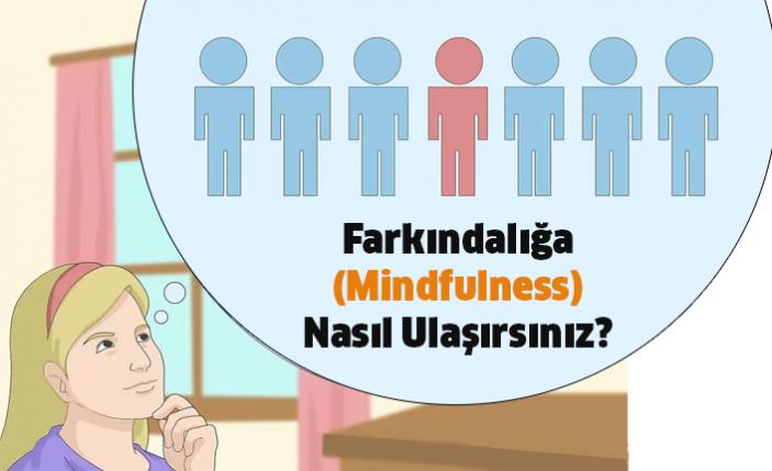 Farkındalığa - Mindfulness Nasıl Ulaşırsınız?